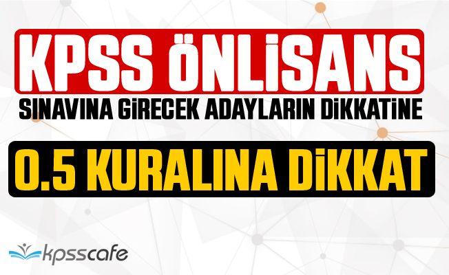 KPSS Önlisans Sınavına Girecek Adayların Dikkatine : 0.5 Kuralına Dikkat!