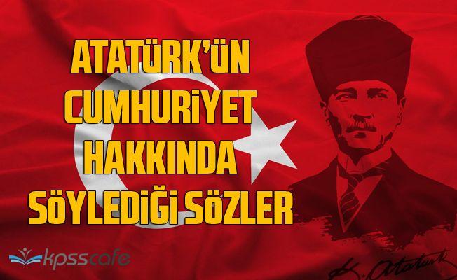 Atatürk Sözleri... Atatürk ve Cumhuriyet... Atatürk'ün Cumhuriyet Hakkında Söylediği Sözler