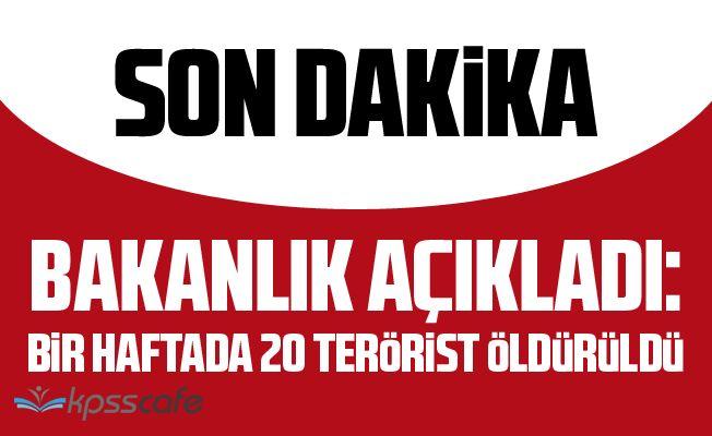 Bakanlık Açıkladı: Bir Haftada 20 Terörist Öldürüldü