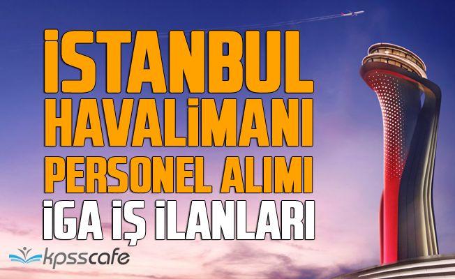 120 Bin Kişi Alınacak!.. İstanbul Havalimanı Personel Alımı... İGA İş İlanları...