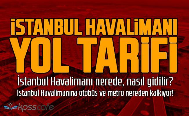 İstanbul Havalimanı nerede, nasıl gidilir? İstanbul Havalimanına otobüs ve metro nereden kalkıyor...