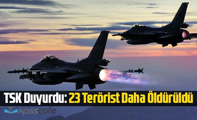 TSK Duyurdu: 23 Terörist Daha Öldürüldü