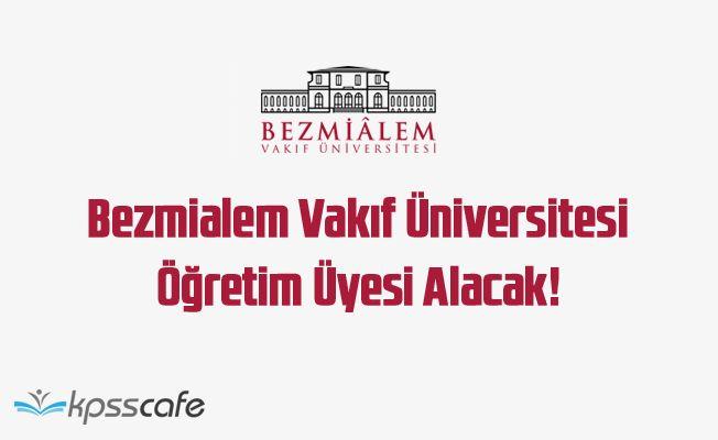 Bezmialem Vakıf Üniversitesi Öğretim Üyesi Alacak!