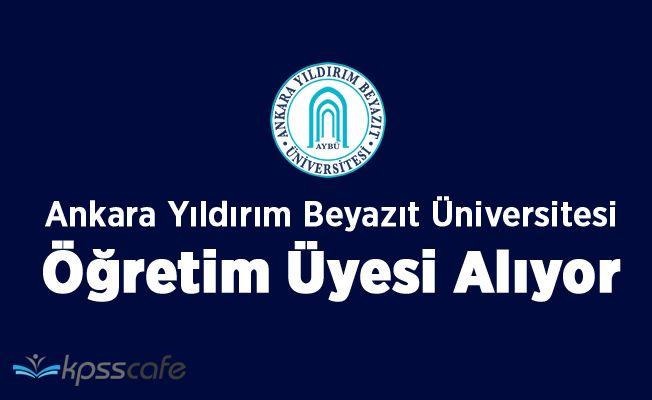 Ankara Yıldırım Beyazıt Üniversitesi 6 Öğretim Üyesi Alıyor