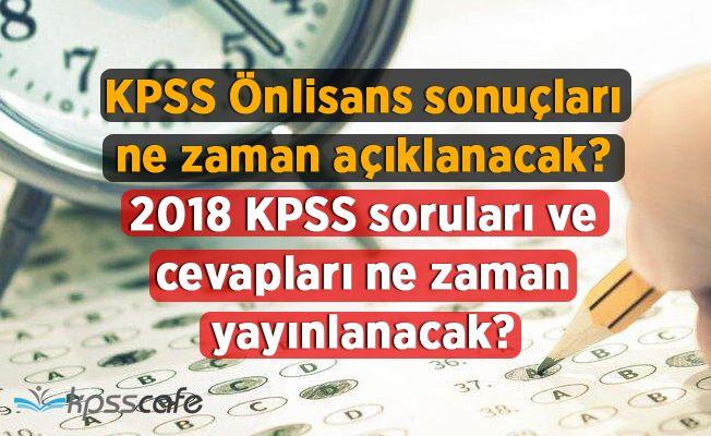 KPSS Önlisans sonuçları ne zaman açıklanacak? 2018 KPSS soruları ve cevapları ne zaman yayınlanacak?