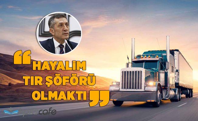 Milli Eğitim Bakanı Ziya Selçuk: Hayalimde tır şoförü olmak vardı