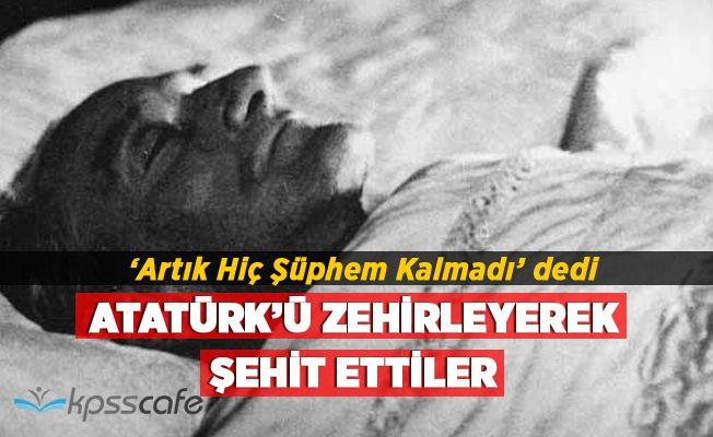 Atatürk'ü zehirleyerek şehit ettiler