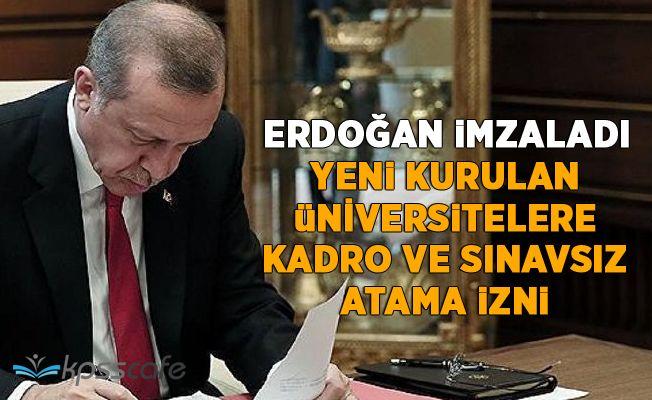 Erdoğan imzaladı... Yeni Kurulan Üniversitelere Kadro ve Sınavsız Atama İzni