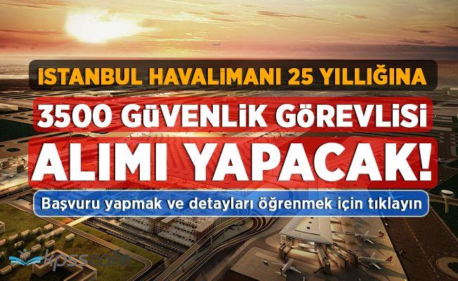 İstanbul Havalimanı 25 Yıllığına 3500 Güvenlik Görevlisi Alımı Yapacak!