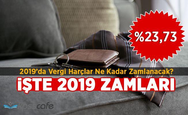 İşte 2019 Zamları! 2019'da Vergi ve harçlar Ne Kadar Zamlanacak?