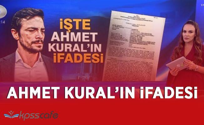 Ahmet Kural'ın Savcıya Verdiği İfade Ortaya Çıktı!