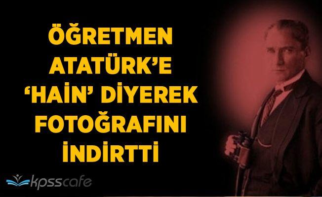 Öğretmen Hain Diyerek Atatürk'ün Fotoğrafını İndirtti