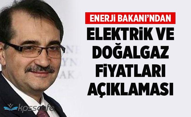Bakan'dan Elektirik ve Doğalgaz Fiyatları ile İlgili Açıklama!