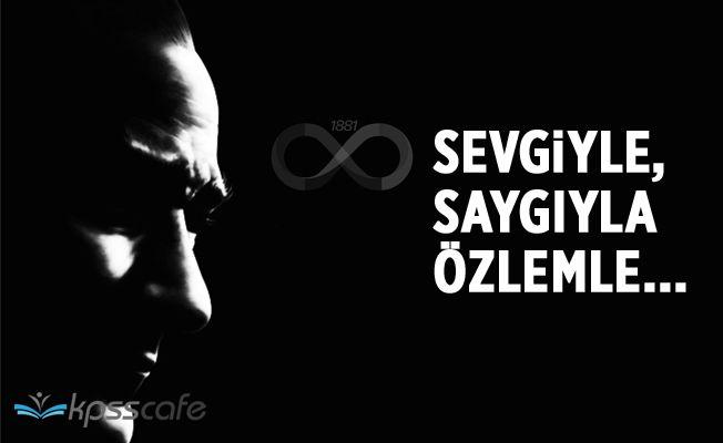 Ulu Önder Gazi Mustafa Kemal Atatürk'ü Saygı ve Özlemle Anıyoruz