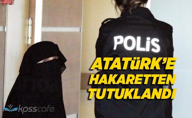 Atatürk'e hakaretten gözaltına alınan zanlı tutuklandı
