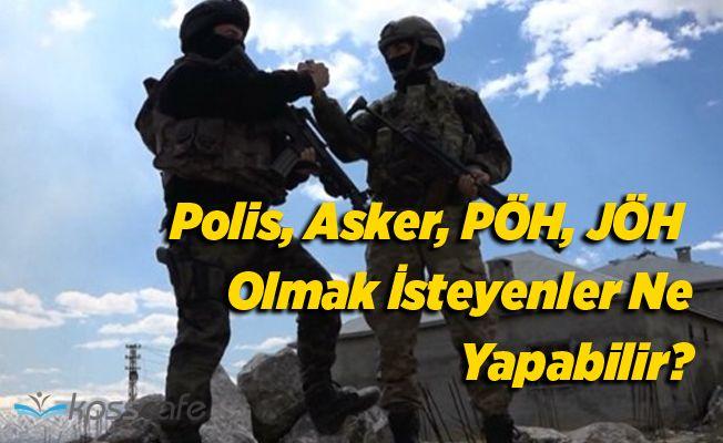 Polis, Asker, PÖH, JÖH Olmak İsteyenler Ne Yapabilir?