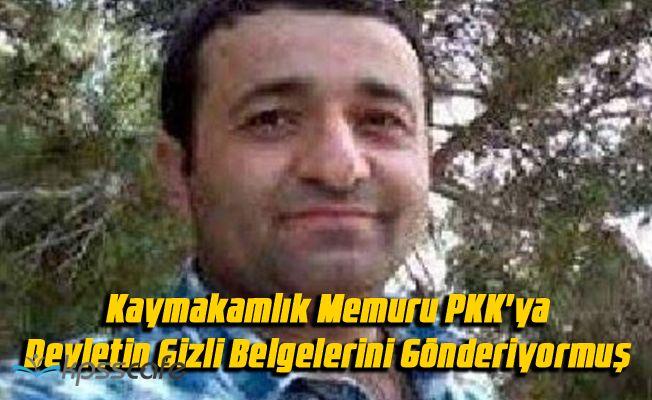 Kaymakamlık Memuru PKK'ya Devletin Gizli Belgelerini Gönderiyormuş