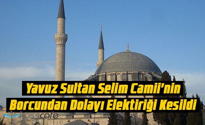 Yavuz Sultan Selim Camii'nin Borcundan Dolayı Elektiriği Kesildi, Sayacı Söküldü