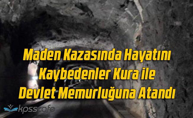 Maden Kazasında Hayatını Kaybedenlerin Yakınları Kura ile Devlet Memurluğuna Atandı