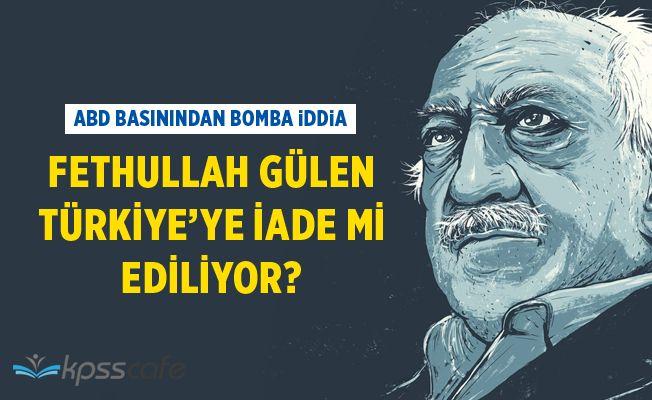 ABD Fethullah Gülen'i iade mi ediyor?