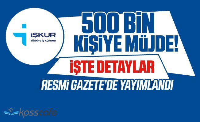 Resmi Gazete'de Yayımlandı! 500 Bin Kişiye İş İmkanı!
