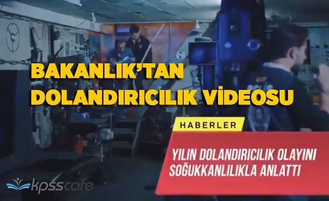 Bakanlık'tan Dolandırıcılık Videosu