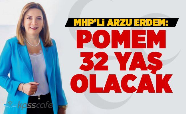 MHP'li Arzu Erdem: POMEM 32 Yaş Olacak!