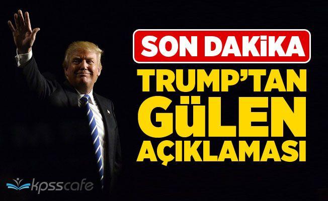 Trump'tan Fethullah Gülen Açıklaması!