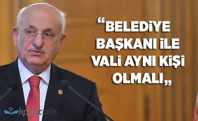 İsmail Kahraman: Vali ile Belediye Başkanı Aynı Kişi Olmalı