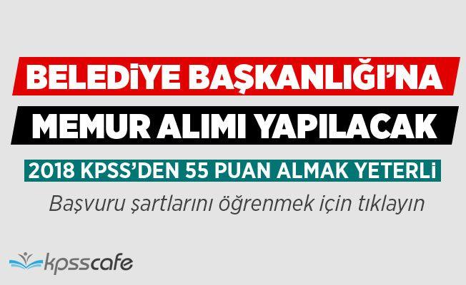 2018 KPSS'den 55 Puanla Belediye'ye Memur Alınacak!