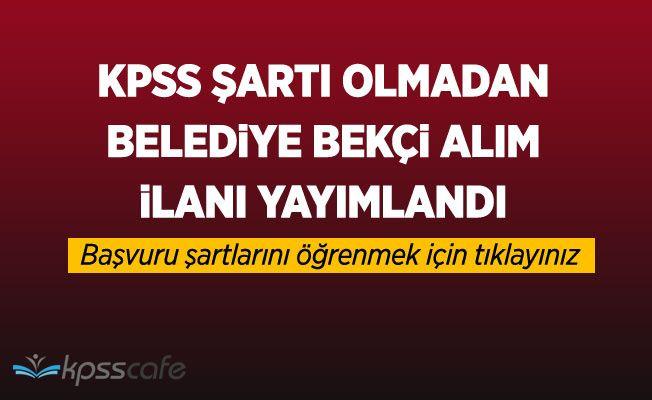 Toprakkale Belediyesi KPSS'siz Bekçi Alım İlanı Yayımlandı