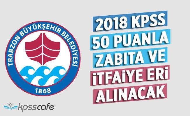 Büyükşehir 2018 KPSS 50 Puanla İtfaiye ve Zabıta Memuru Alacak