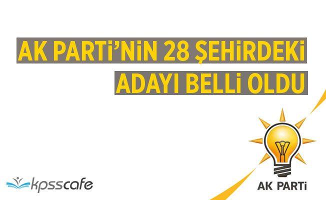 AK Parti'nin 28 ildeki adaylarını açıkladı