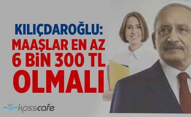 Klıçdaroğlu: Öğretmen maaşı en az 6 bin 300 lira olmalı
