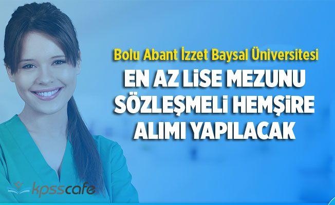 Bolu Abant İzzet Baysal Üniversitesi En Az Lise Mezunu Sözleşmeli Hemşire Alımı Yapacak