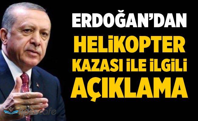 Erdoğan'dan helikopter kazasıyla ilgili açıklama