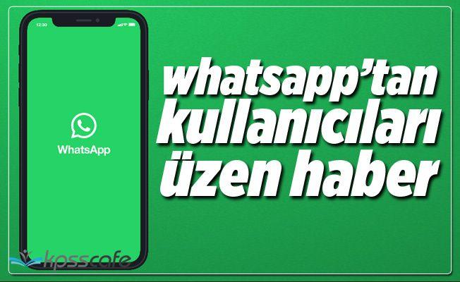Whatsapp'tan Kullanıcıları Üzen Haber!