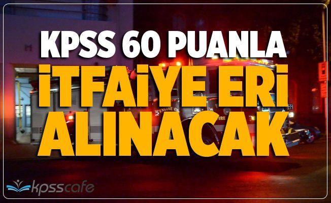 KPSS 60 Puanla İtfaiye Eri Alınacak