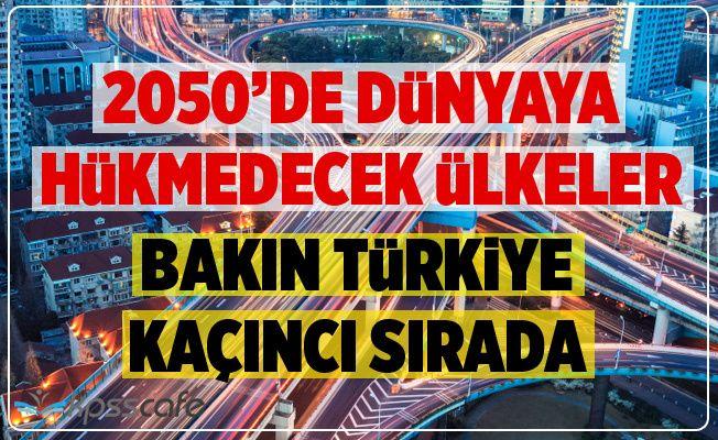 2050'de Dünyaya Hükmedecek Ülkeler! Türkiye Bakın Kaçıncı Sırada!