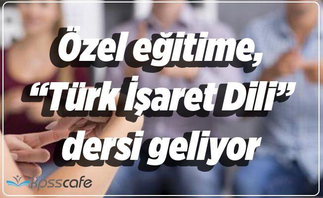 """Özel eğitime, """"Türk İşaret Dili"""" dersi geliyor"""
