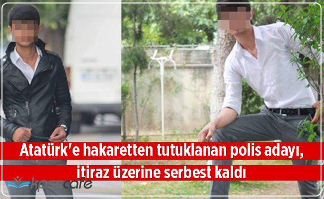Atatürk'e Hakaretten Tutuklanan Polis Adayı Okuluna Geri Döndü!