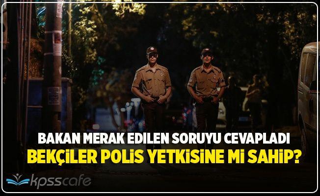 Bakan Açıkladı: Bekçiler Polis Yetkisine mi Sahip?