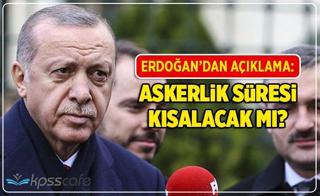 Erdoğan'dan Askerlik Süresi Açıklaması