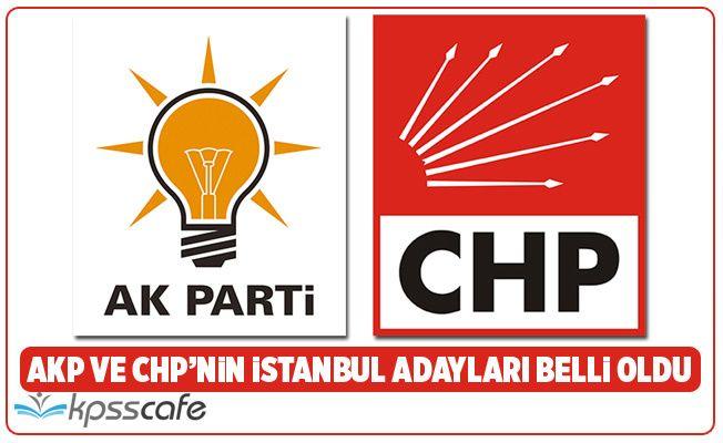 AKP ve CHP'nin İstanbul Adayları Belli Oldu!
