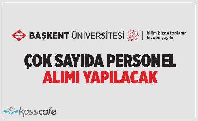 Başkent Üniversitesi Çok Sayıda Personel Alacak