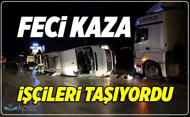 Feci kaza! Minibüs ile TIR çarpıştı