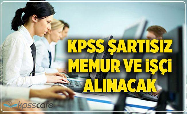 KPSS Şartsız İşçi ve Memur Alımı Yapılacak