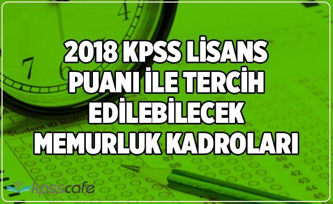 2018 KPSS Lisans Puanı ile Tercih Edilebilecek Memurluk Kadroları