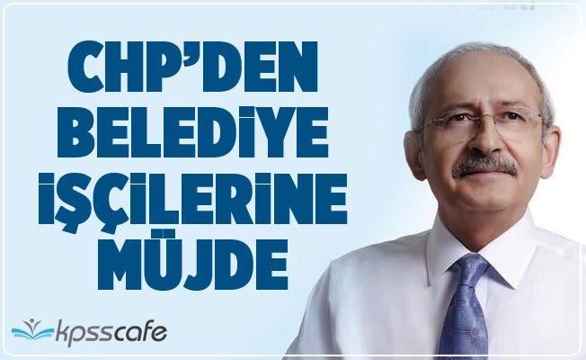 CHP'den Belediye İşçilerine Müjde!