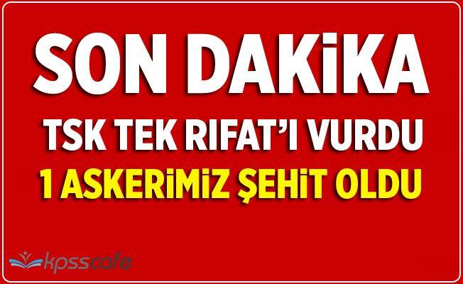 TSK Tel Rıfat'ı vurdu: 1 ŞEHİDİMİZ VAR